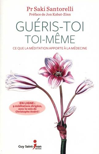 Saki Santorelli - Guéris-toi toi-même - Ce que la méditation apporte à la médecine.