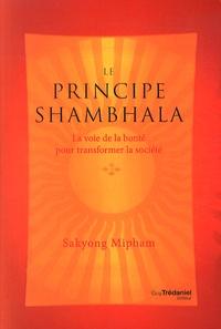 Sakyong Mipham - Le principe Shambhala - La voie de la bonté pour transformer la société.