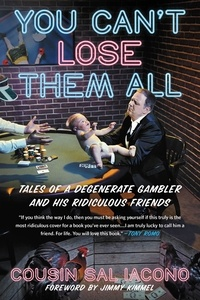 Sal Iacono et Jimmy Kimmel - You Can't Lose Them All - Tales of a Degenerate Gambler and His Ridiculous Friends.