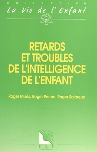 Sal et  Perron - Retards et troubles de l'intelligence de l'enfant.