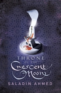Saladin Ahmed - Throne of the Crescent Moon.
