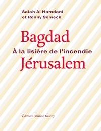 Salah Al Hamdani et Ronny Someck - Bagdad-Jérusalem - A la lisière de l'incendie. Edition français-arabe-hébreu.