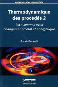 Salah Belaadi - Thermodynamique des procédés - Tome 2, Les systèmes avec changement d'état et énergétique.