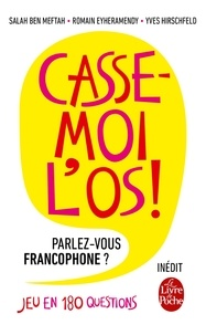 Télécharger le livre électronique pdf Casse-moi l'os !  - Parlez-vous francophone ? Jeu en 180 questions in French par Salah Ben Meftah, Romain Eyheramendy, Yves Hirschfeld CHM