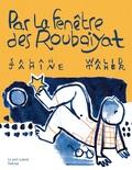 Salah Jahine et Walid Taher - Par la fenêtre des Roubaiyat.