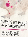 Salah Jahine et Walid Taher - Plumes et poils de Roubaiyat.