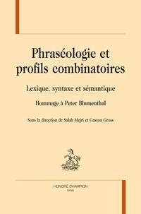 Salah Mejri et Gaston Gross - Phraséologie et profils combinatoires - Lexique, syntaxe et sémantique - Hommage à Peter Blumenthal.