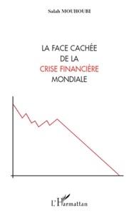 Salah Mouhoubi - La face cachée de la crise financière mondiale.