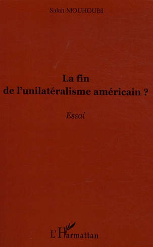 Salah Mouhoubi - La fin de l'unilatéralisme américain ?.