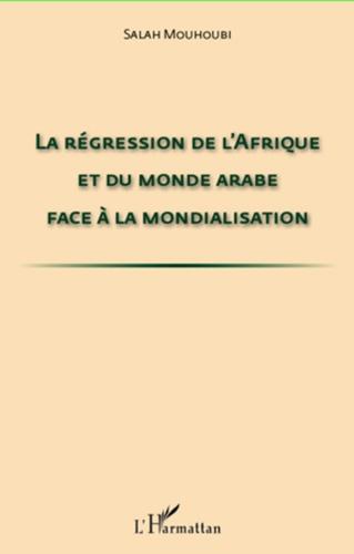 Salah Mouhoubi - La régression de l'Afrique et du monde arabe face à la mondialisation.