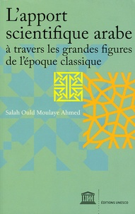 Salah Ould Moulaye Ahmed - L'apport scientifique arabe à travers les grandes figures de l'époque classique.