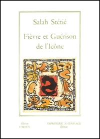 Salah Stétié - Fièvre et guérison de l'icône.