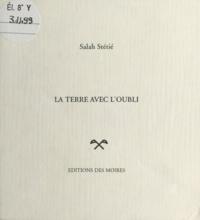 Salah Stétié - La Terre avec l'oubli.