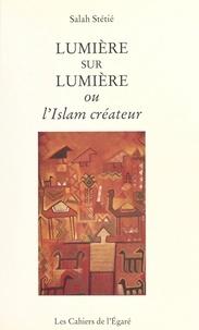 Salah Stétié - Lumière sur lumière ou L'islam créateur.