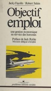 Salais et Alain Fayolle - Objectif emploi - Une gestion économique au service des hommes.