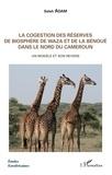 Saleh Adam - La cogestion des réserves de biosphère de Waza et de la Bénoué dans le Nord du Cameroun - Un modèle et son revers.