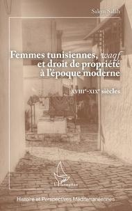 Salem Salah - Femmes tunisiennes, waqf et droit de propriété à l'époque moderne - XVIIIe-XIXe siècles.