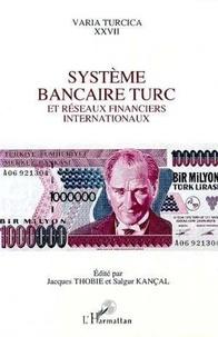 Salgur Kançal et Jacques Thobie - Système bancaire turc et réseaux financiers internationaux - Actes de la table ronde d'Istanbul, 8 et 9 octobre 1992.