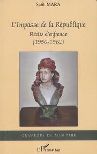 Salih Mara - L'impasse de la République - Récits d'enfrance (1956-1962).