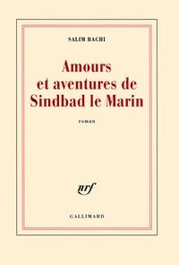 Salim Bachi - Amours et aventures de Sindbad le Marin.
