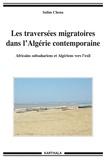 Salim Chena - Les traversées migratoires dans l'Algérie contemporaine - Africains subsahariens et Algériens vers l'exil.
