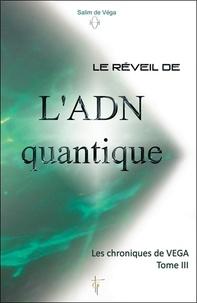 Salim de Véga - Les chroniques de Véga - Tome 3 : Le réveil de l'ADN quantique.