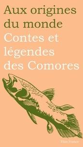 Salim Hatubou et Aboubacar Mouridi - Contes et légendes des Comores ou Genèse d'un pays bantu.