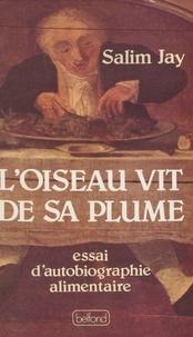 Salim Jay - L'Oiseau vit de sa plume - Essai d'autobiographie alimentaire.
