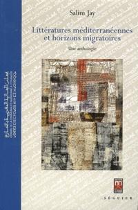 Salim Jay - Littératures méditerranéennes et horizons migratoires - Une anthologie.