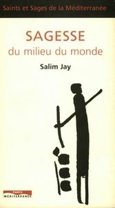 Salim Jay - Sagesse du milieu du monde.