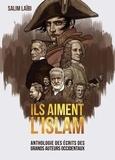 Salim Laïbi - Ils aiment l'Islam - Anthologie des écrits des grands auteurs occidentaux.