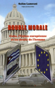 Salim Lamrani - Double morale - Cuba, l'Union européenne et les droits de l'homme.