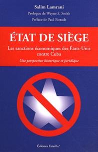 Salim Lamrani - Etat de siège - Les sanctions économiques des Etats-Unis contre Cuba.