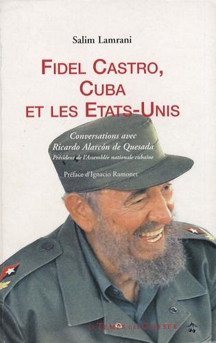 Salim Lamrani - Fidel Castro, Cuba et les Etats-Unis - Conversations avec Ricardo Alarcon de Quesada, président de l'Assemblée nationale cubaine.