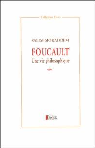 Salim Mokaddem - Foucault - Une vie philosophique.