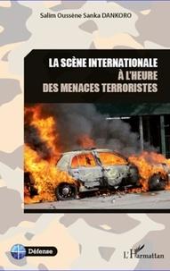 Salim Ousséne Sanka Dankoro - La scène internationale à l'heure des menaces terroristes.