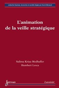Salima Kriaa Medhaffer et Humbert Lesca - L'animation de la veille stratégique.