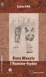 Saliou Bah - Bono Waaylo, l'homme-hyène.