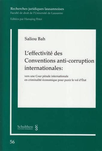 Saliou Bah - L'effectivité des Conventions anti-corruption internationales - Vers une Cour pénale internationale en criminalité économique pour punir le vol d'Etat.