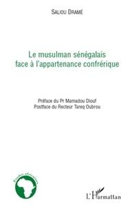 Saliou Drame - Le musulman sénégalais face à l'appartenance confrérique.