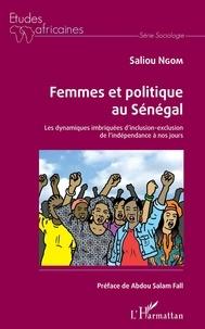 Saliou Ngom - Femmes et politique au Sénégal - Les dynamiques imbriquées d'inclusion-exclusion de l'indépendance à nos jours.