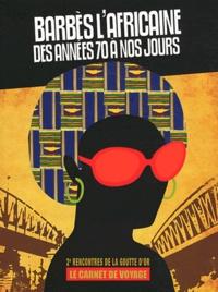 Salle Saint-Bruno - Barbès l'Africaine, des années 70 à nos jours - Les 2e rencontres de la Goutte d'Or, Le carnet de voyage.