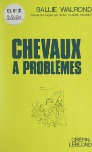 Sallie Walrond et Jean-Claude Racinet - Chevaux à problèmes.