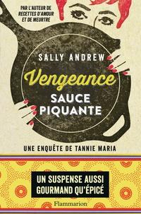 Sally Andrew - Vengeance sauce piquante - Une enquête de Tannie Maria.