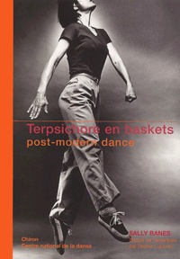 Sally Banes - Terpsichore en baskets - Post-modern dance.