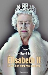 Sally Bedell Smith - Elisabeth II - La vie d'un monarque moderne.