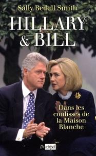 Sally Bedell Smith - Hillary et Bill - Dans les coulisses de la Maison-Blanche.