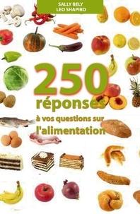 Sally Bely et Léo Shapiro - 250 réponses à vos questions sur l'alimentation - Son histoire, sa science, son folklore....