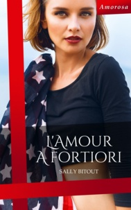Sally Bitout - L'amour a fortiori.
