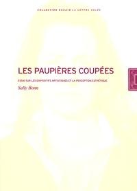 Sally Bonn - Les paupières coupées - Essai sur les dispositifs artistiques et la perception esthétique.